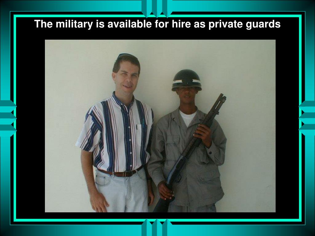 The military is available for hire as private guards