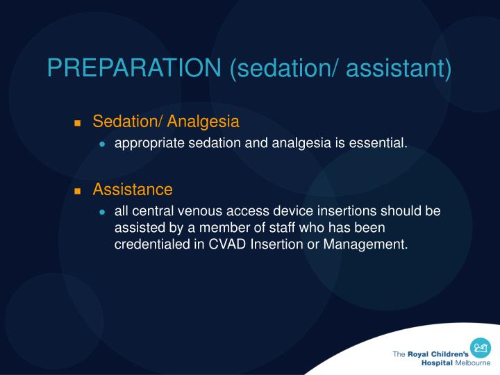 PREPARATION (sedation/ assistant)