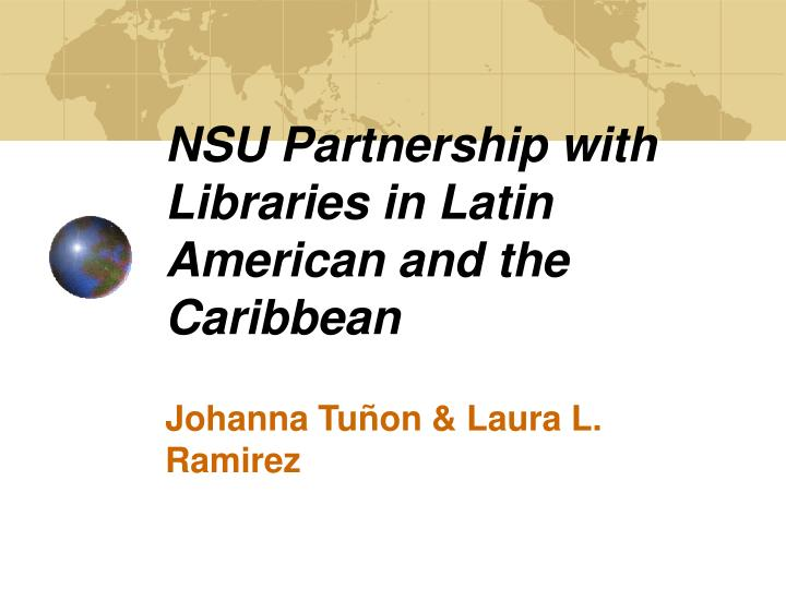 Nsu partnership with libraries in latin american and the caribbean l.jpg