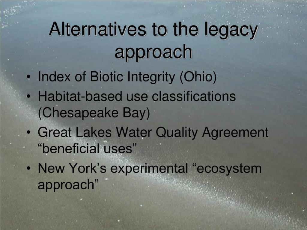 Alternatives to the legacy approach