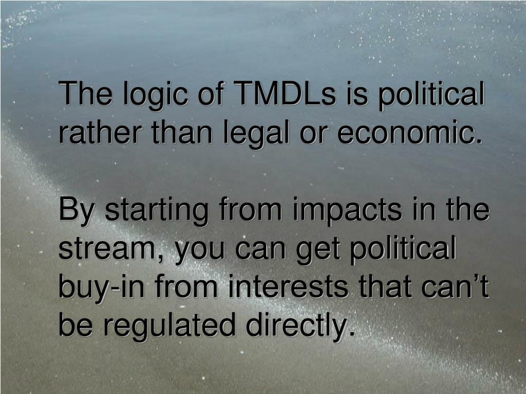 The logic of TMDLs is political rather than legal or economic.