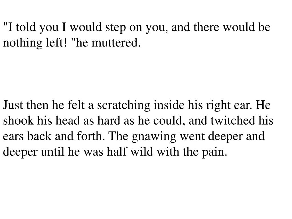 """""""I told you I would step on you, and there would be nothing left! """"he muttered."""