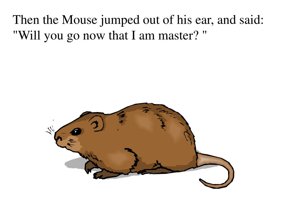 Then the Mouse jumped out of his ear, and said: