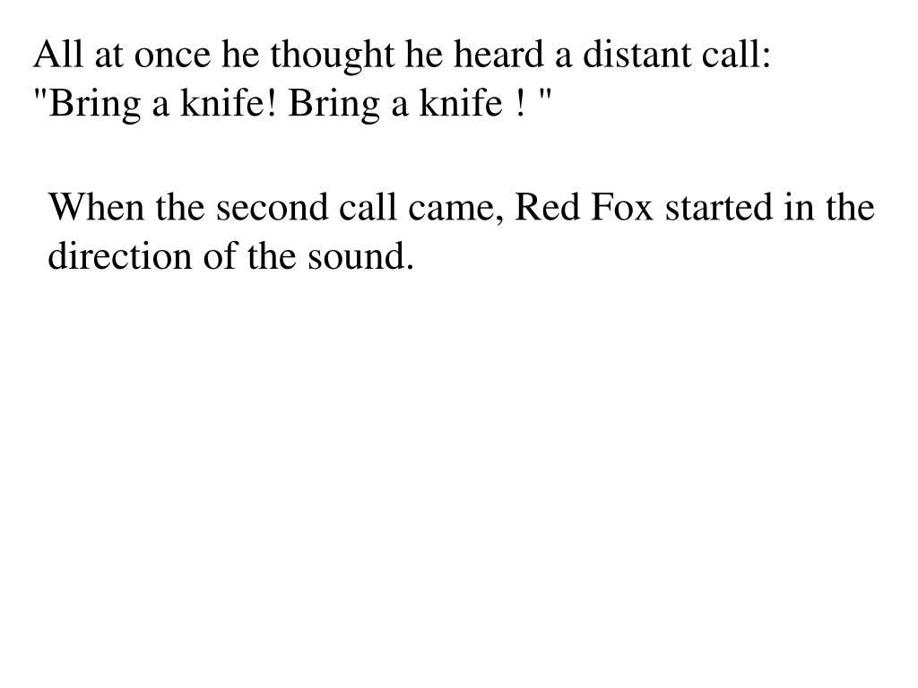 """All at once he thought he heard a distant call: """"Bring a knife! Bring a knife ! """""""