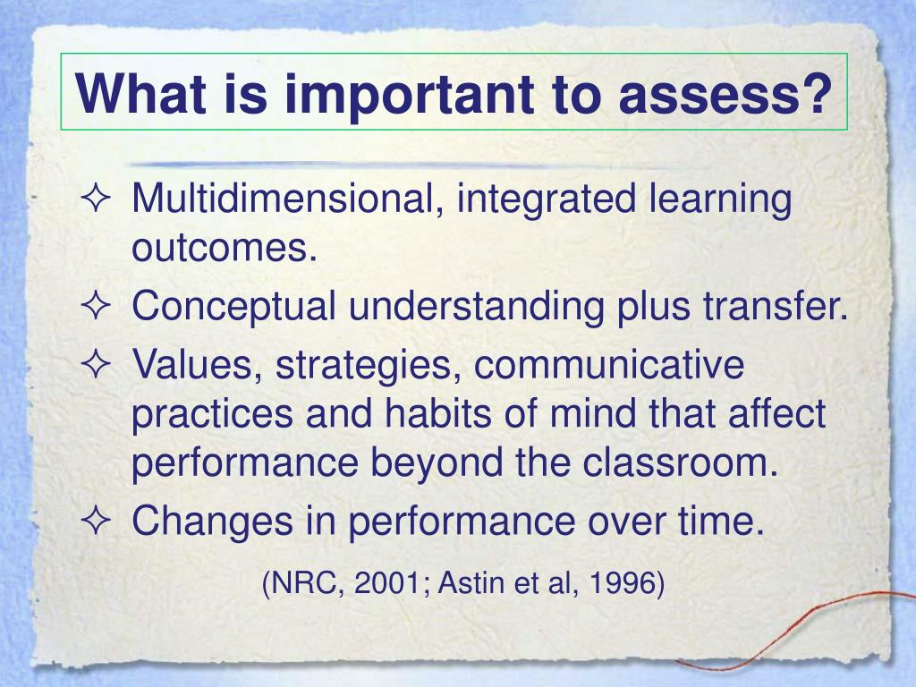 What is important to assess?