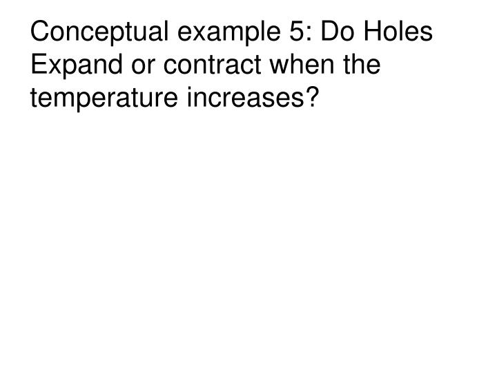 Conceptual example 5: Do Holes Expand or contract when the temperature increases?