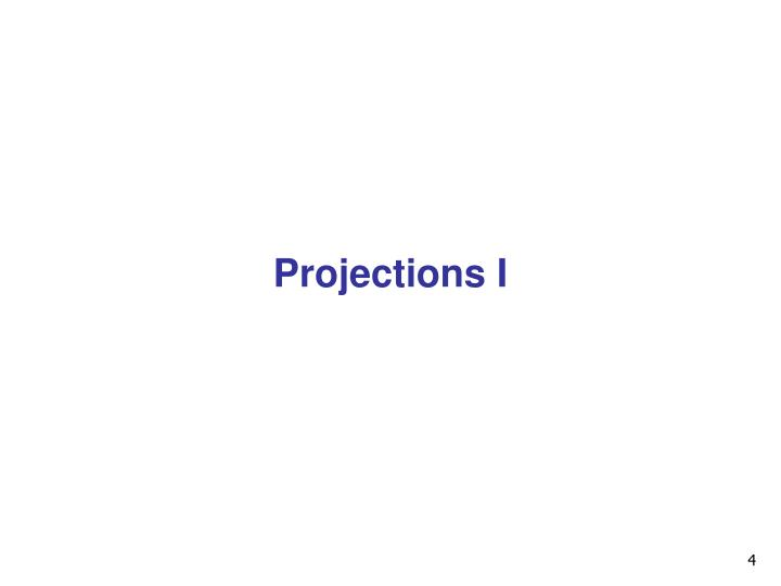 Projections I