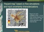 hazard map based on flow simulations and input uncertainty characterizations