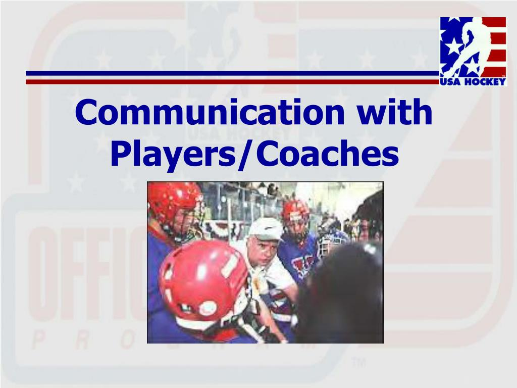 Communication with Players/Coaches