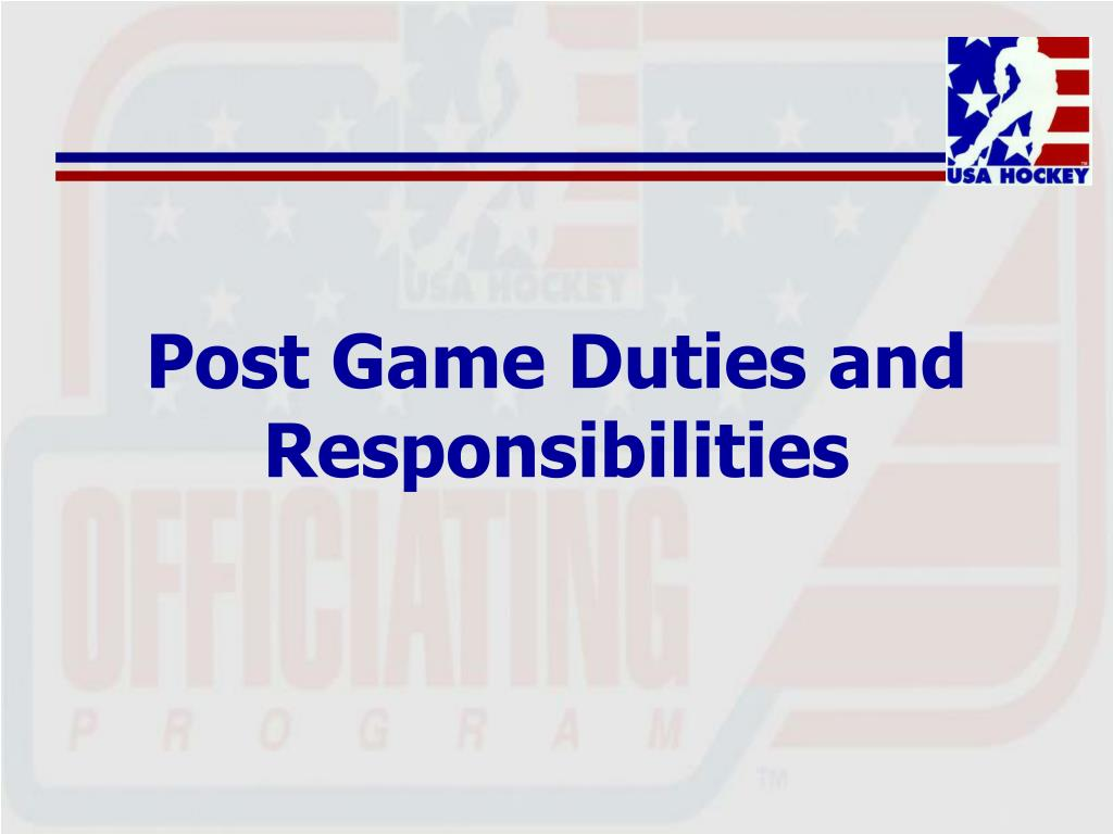 Post Game Duties and Responsibilities