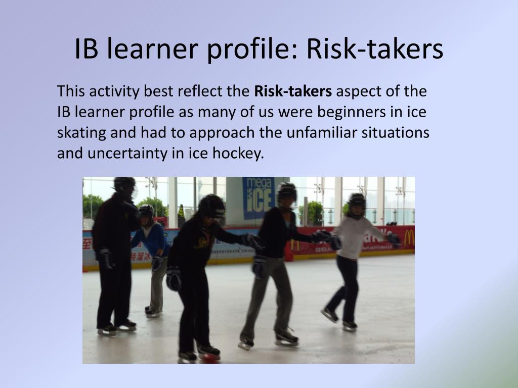 IB learner profile: Risk-takers
