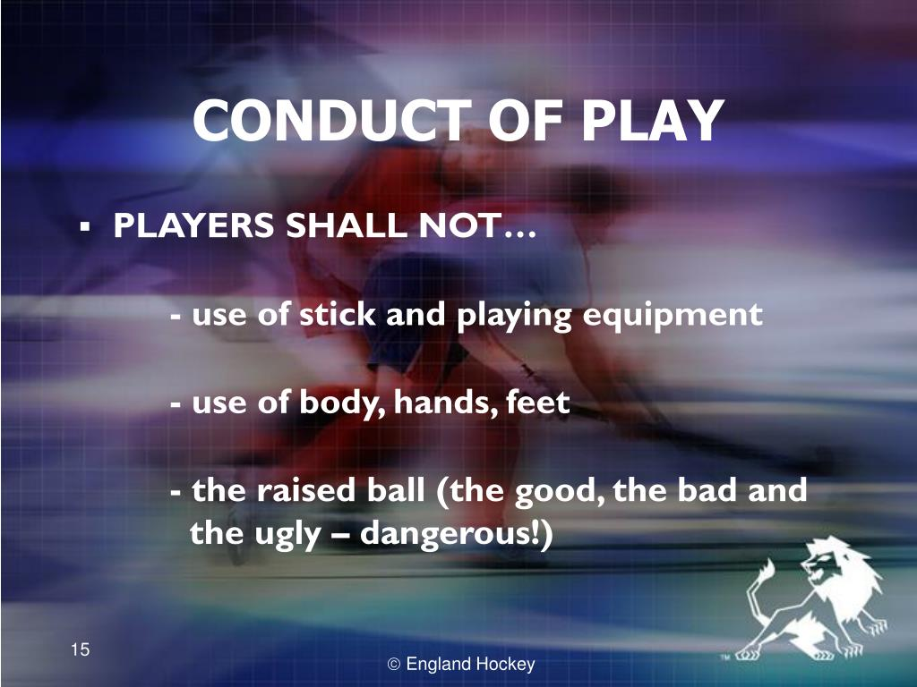 CONDUCT OF PLAY