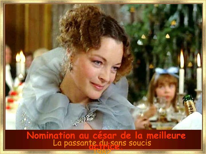 Nomination au césar de la meilleure actrice.