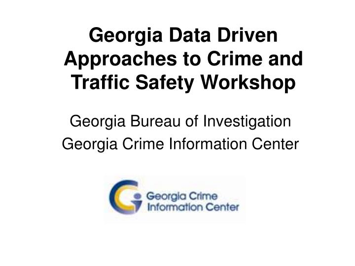 Georgia data driven approaches to crime and traffic safety workshop l.jpg