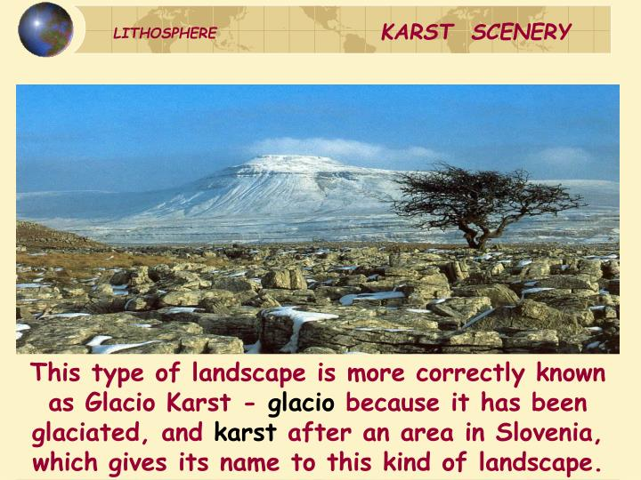 This type of landscape is more correctly known as Glacio Karst -