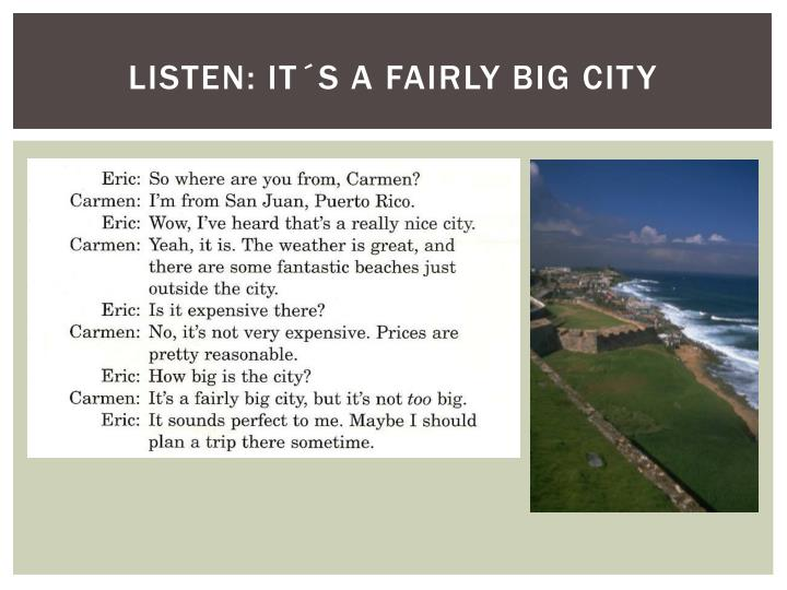 Listen: it´s a fairly big city