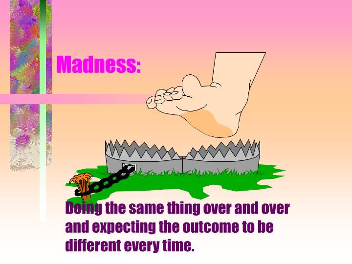 Madness: