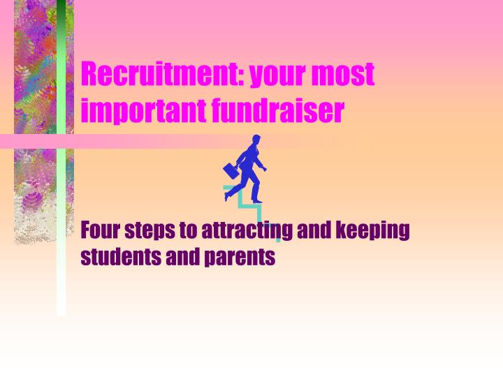 Recruitment: your most important fundraiser