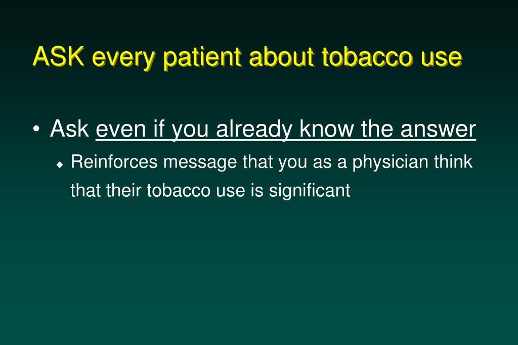 ASK every patient about tobacco use