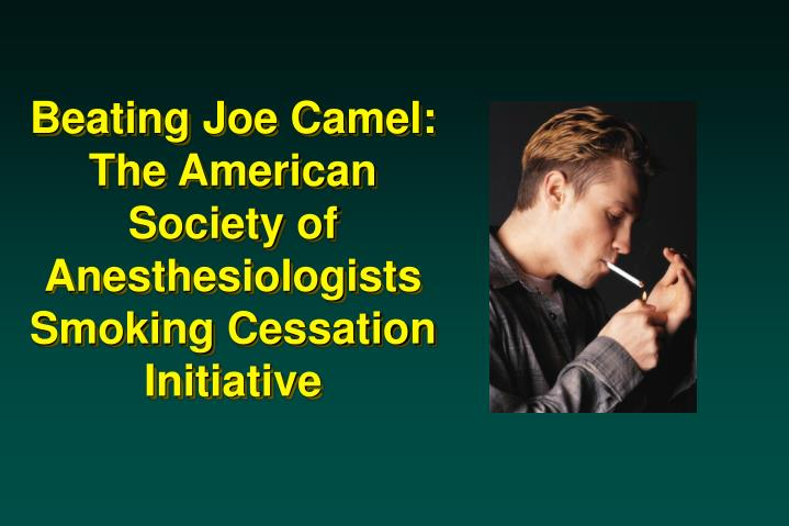 Beating joe camel the american society of anesthesiologists smoking cessation initiative l.jpg