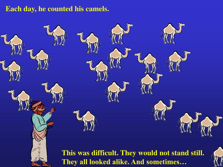 Each day, he counted his camels.
