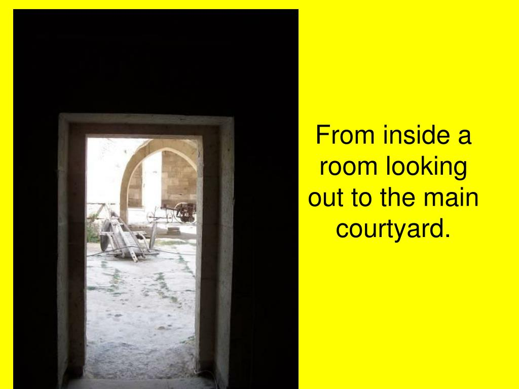 From inside a room looking out to the main courtyard.