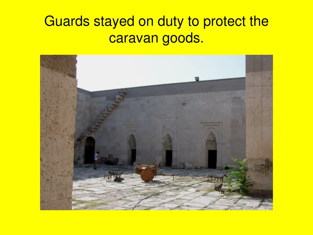 Guards stayed on duty to protect the caravan goods.