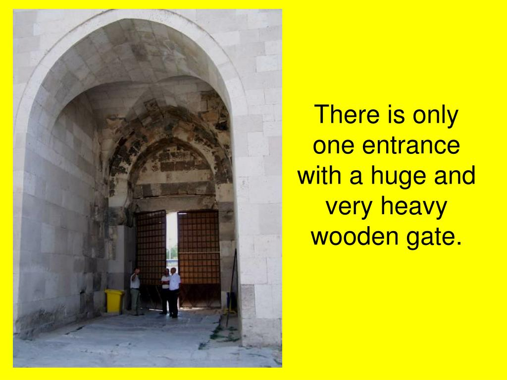 There is only one entrance with a huge and very heavy wooden gate.