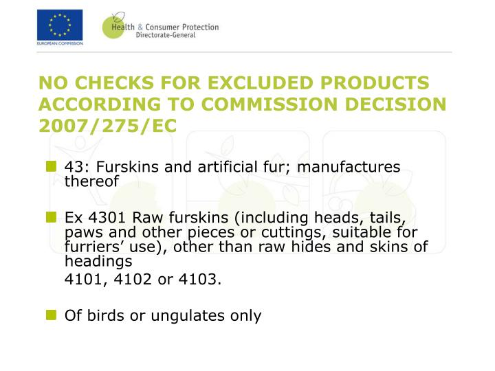 NO CHECKS FOR EXCLUDED PRODUCTS ACCORDING TO COMMISSION DECISION 2007/275/EC