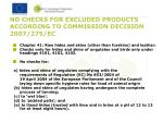 no checks for excluded products according to commission decision 2007 275 ec3