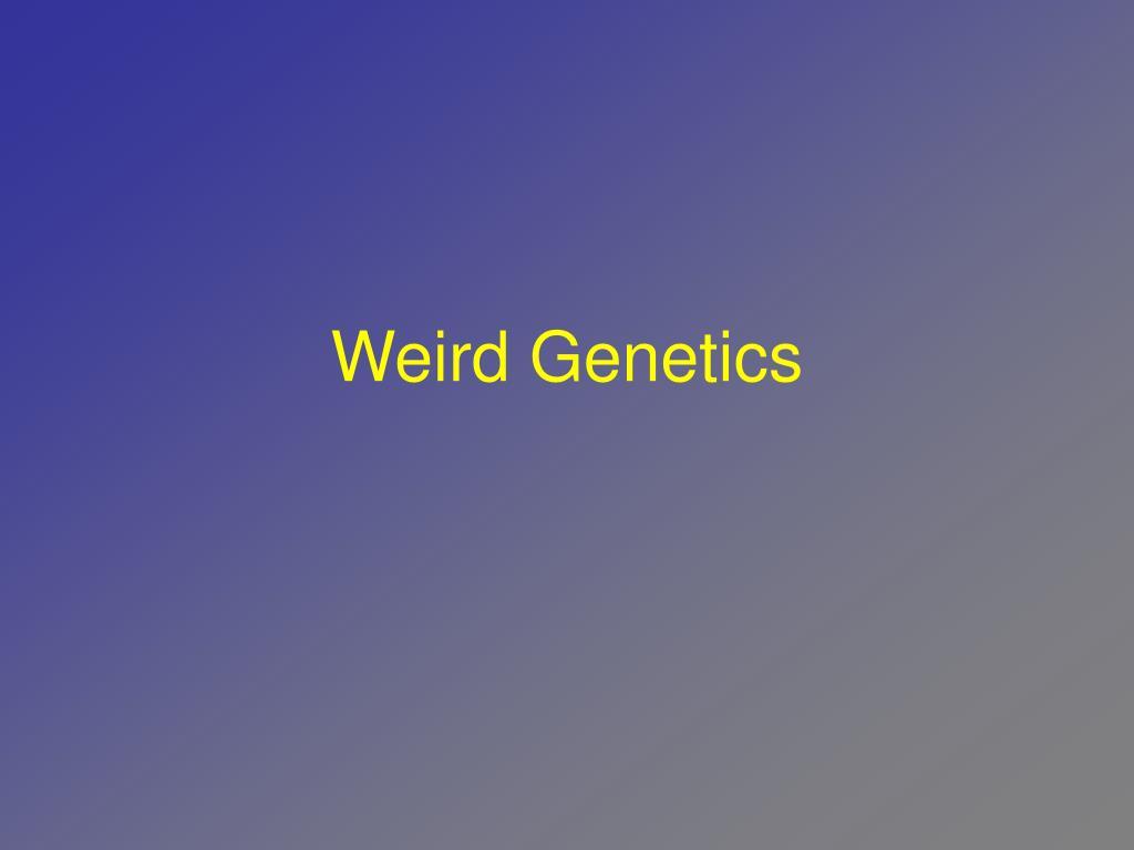Weird Genetics