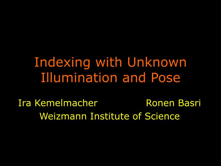 Indexing with unknown illumination and pose l.jpg