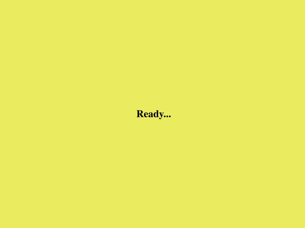 Ready...