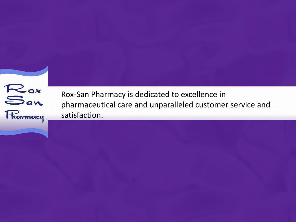 Rox-San Pharmacy is dedicated to excellence in pharmaceutical care and unparalleled customer service and satisfaction.
