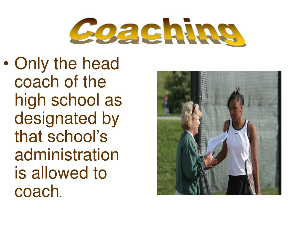 Only the head coach of the high school as designated by that school's administration is allowed to coach