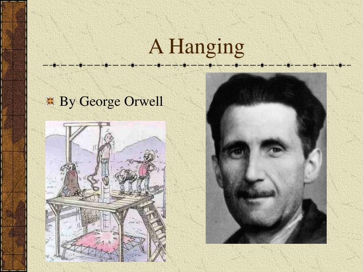 essays about a hanging by george orwell The hanging by george orwell essay, buy custom the hanging by george orwell essay paper cheap, the hanging by george orwell essay paper sample, the hanging by george orwell essay sample service online.