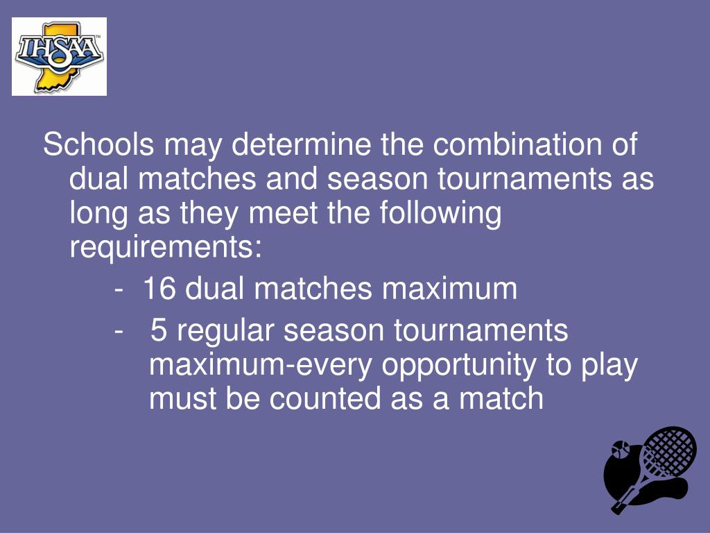 Schools may determine the combination of dual matches and season tournaments as long as they meet the following requirements: