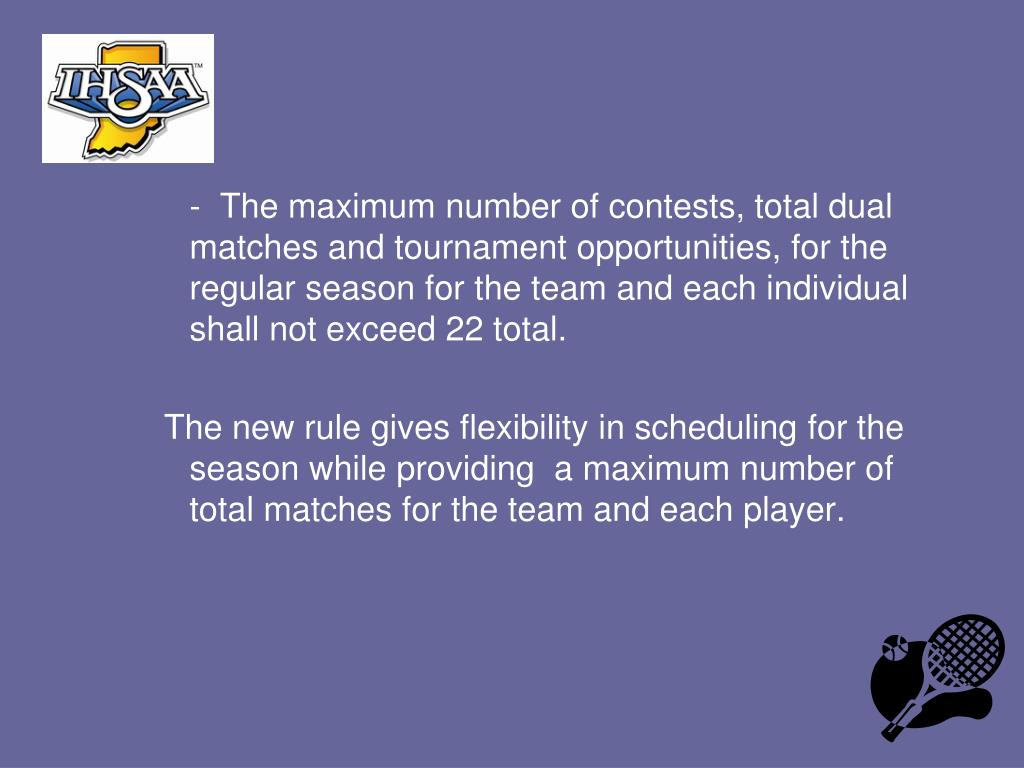 -  The maximum number of contests, total dual matches and tournament opportunities, for the regular season for the team and each individual shall not exceed 22 total.