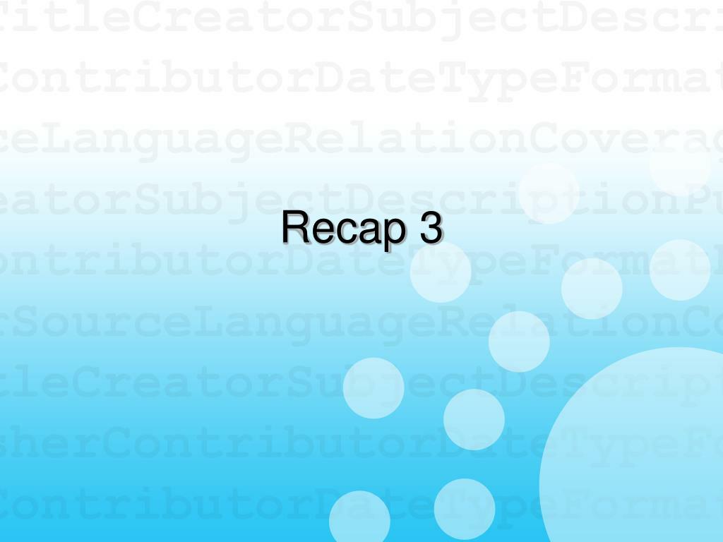 Recap 3
