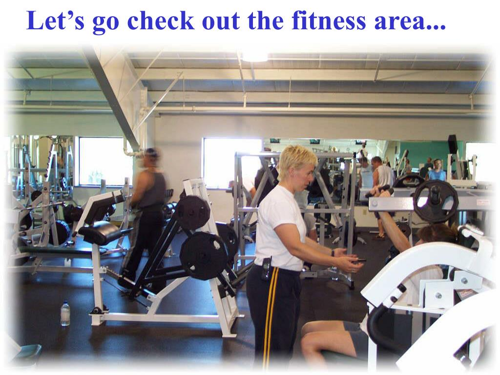 Let's go check out the fitness area...