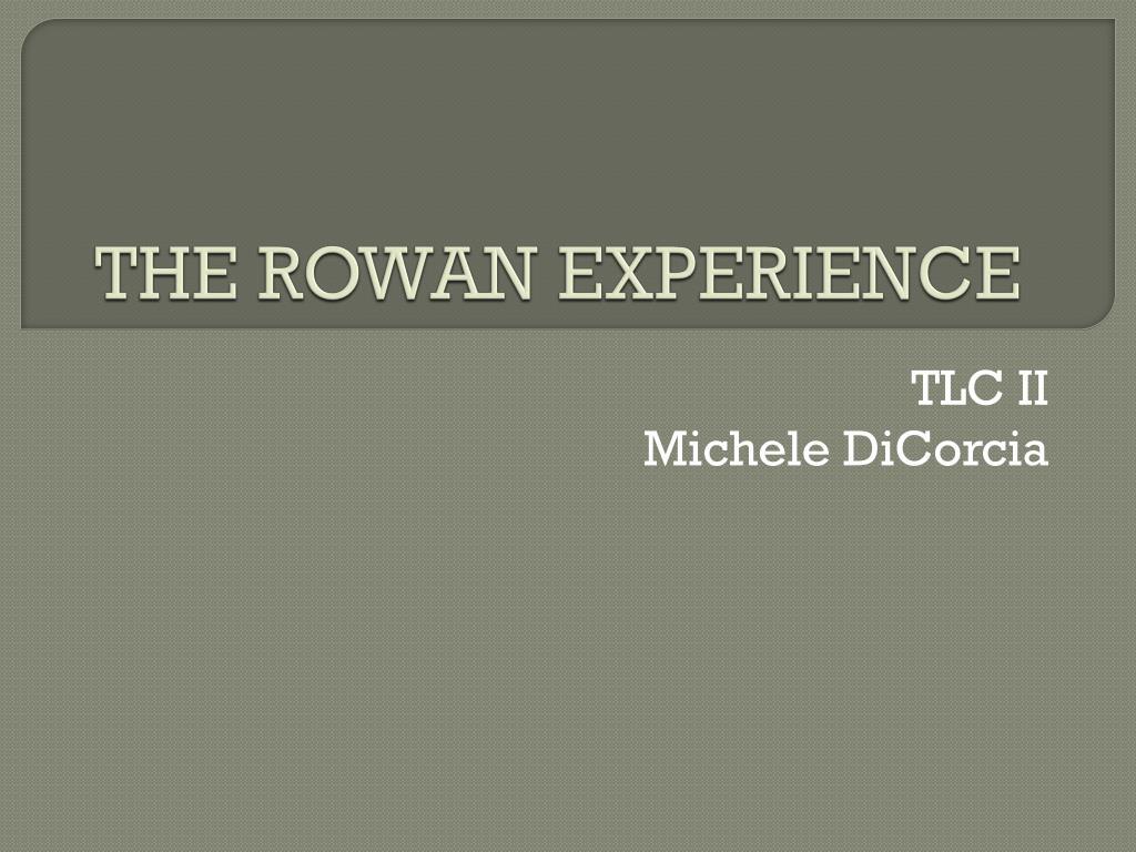 THE ROWAN EXPERIENCE