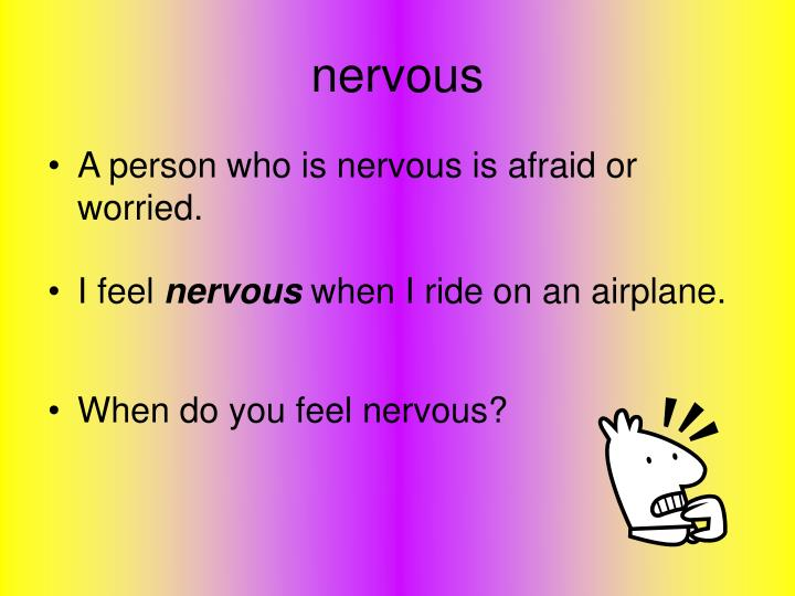 When do you feel nervous?