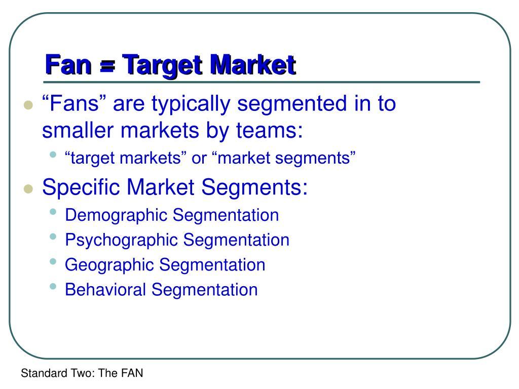 Fan = Target Market