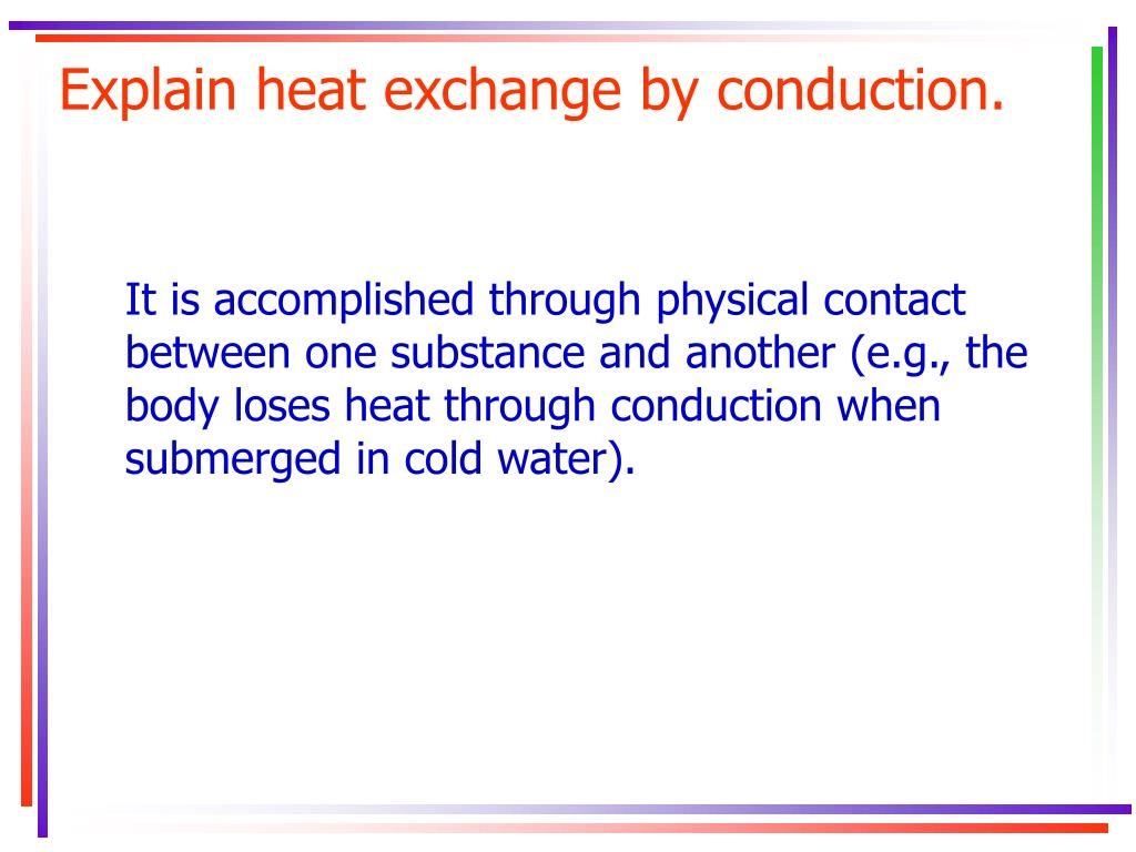 Explain heat exchange by conduction.