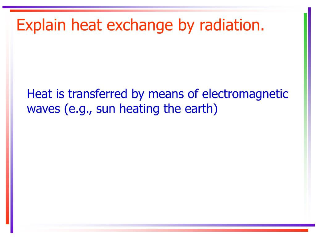 Explain heat exchange by radiation.