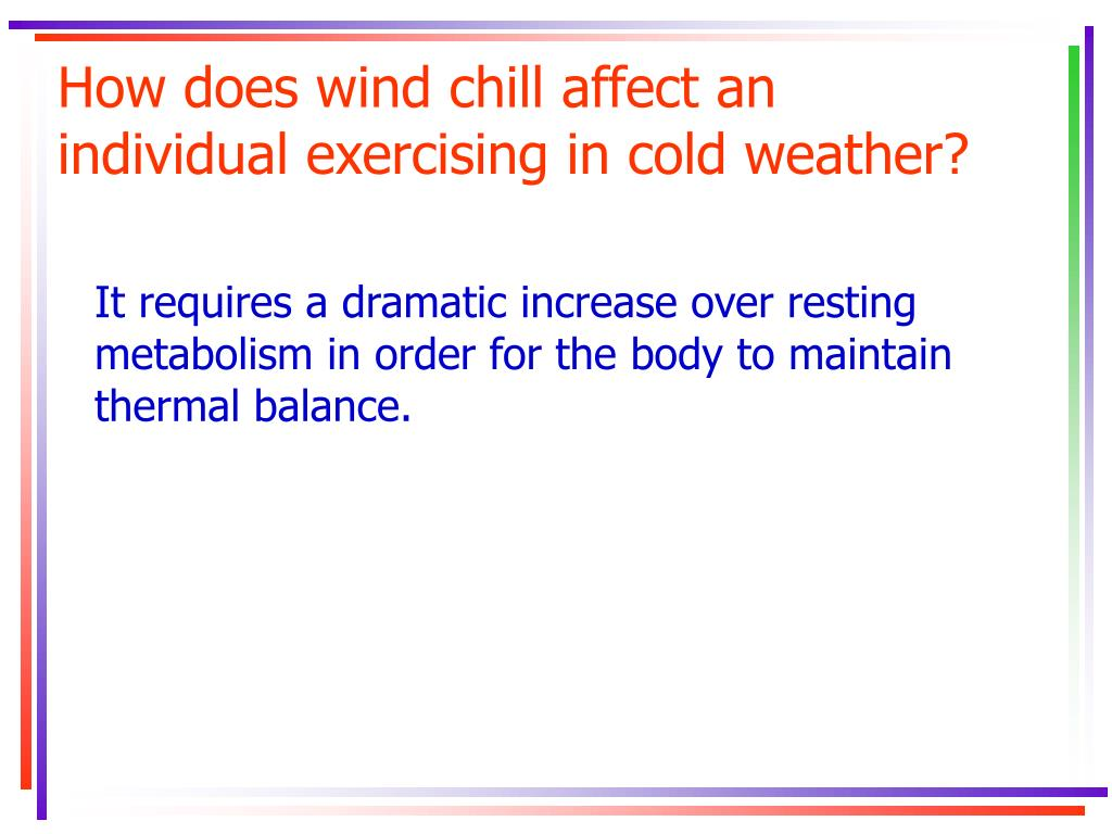 How does wind chill affect an individual exercising in cold weather?