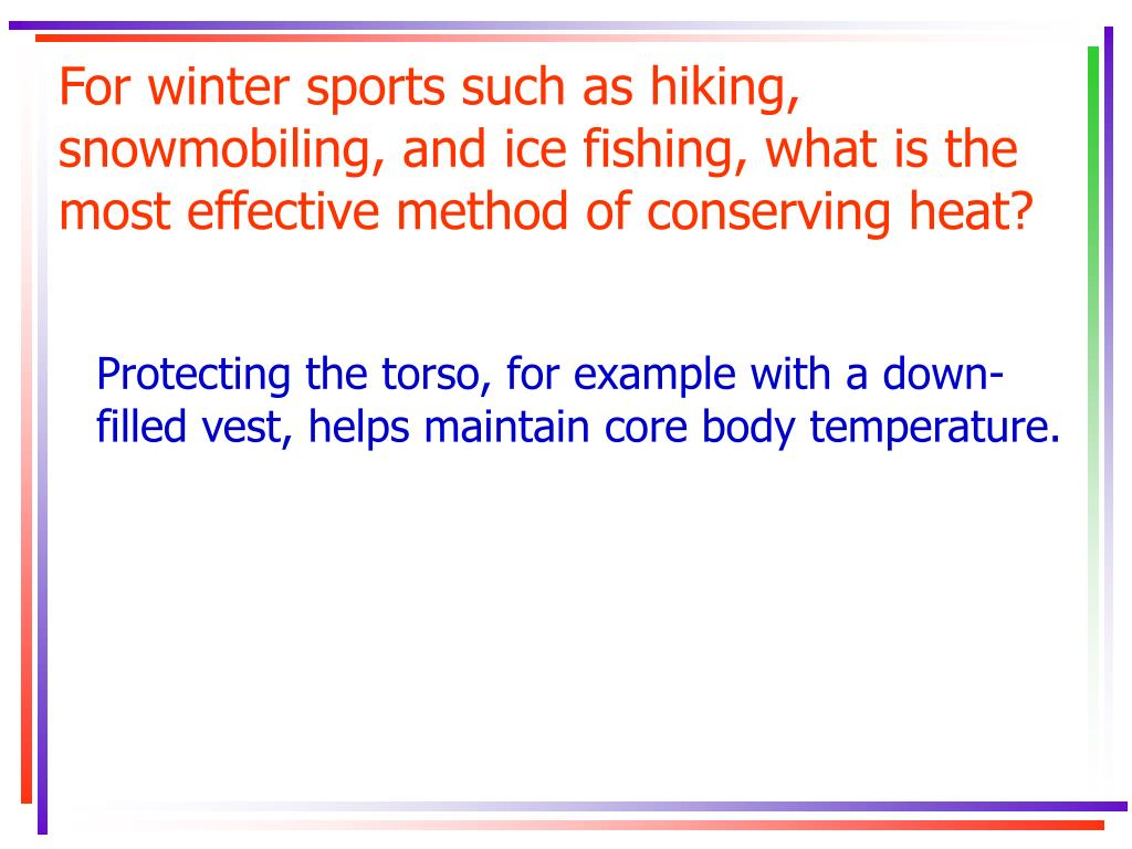 For winter sports such as hiking, snowmobiling, and ice fishing, what is the most effective method of conserving heat?
