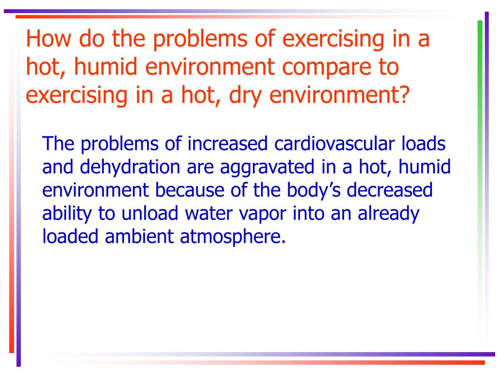 How do the problems of exercising in a hot, humid environment compare to exercising in a hot, dry environment?