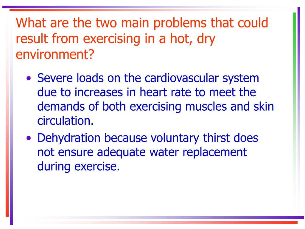 What are the two main problems that could result from exercising in a hot, dry environment?