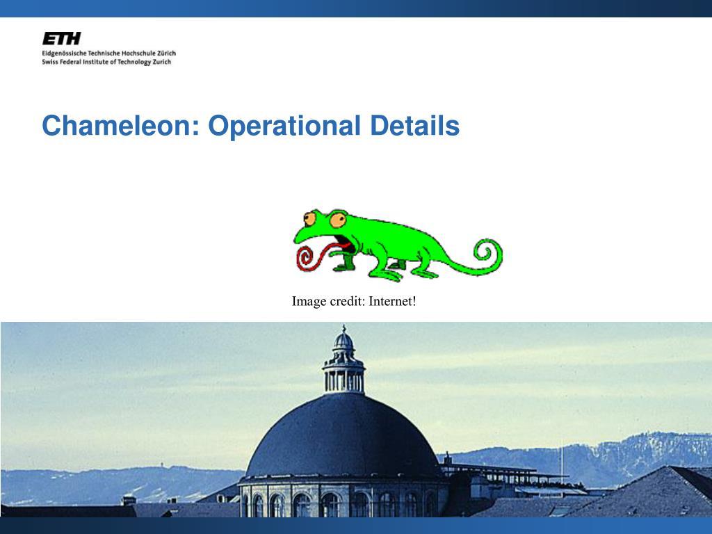 Chameleon: Operational Details